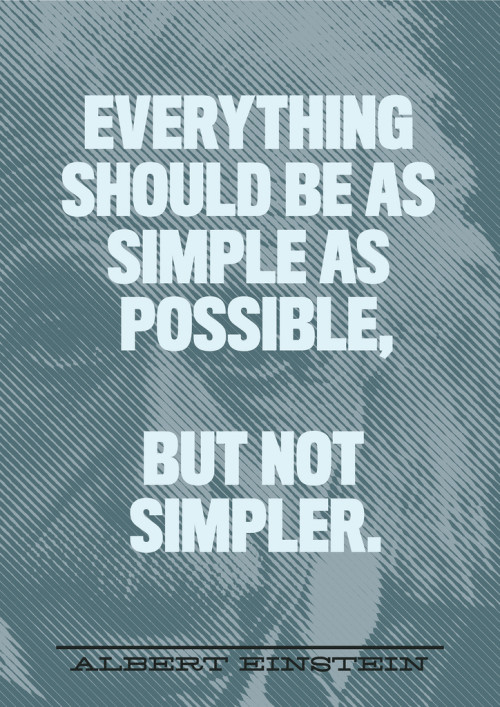 """A quote by Einstein with his face in the background and the text of the quote in the foreground. """"Everything should be as simple as possible, but not simpler."""""""