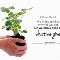 """Giving it all away can bring abundance closer. """"We make a living by what we get, but we make a life by what we give."""" - Sir Winston Churchill"""