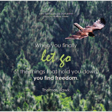 """""""When you finally let go of the things that hold you donw, you find freedom."""" Thomas Hawk"""