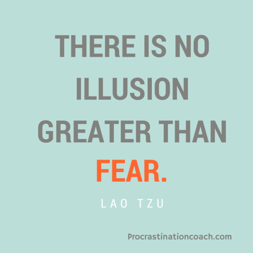 "Fear is an illusion. ""There is no illusion greater than fear."" - Lao Tzu"